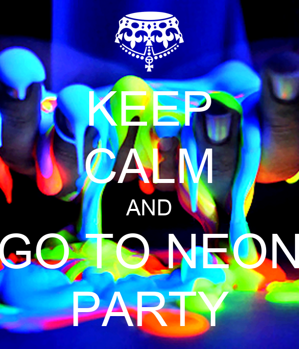 KEEP CALM AND GO TO NEON PARTY Poster | marinant7 | Keep Calm-o-Matic
