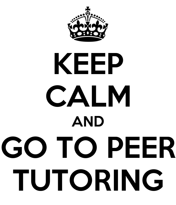 KEEP CALM AND GO TO PEER TUTORING Poster | Sophie | Keep Calm-o-Matic