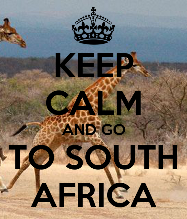Keep Calm And Go To South Africa Keep Calm And Carry On