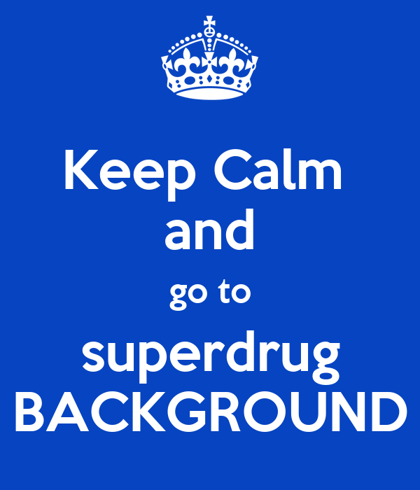 keep calm and go to superdrug background keep calm and