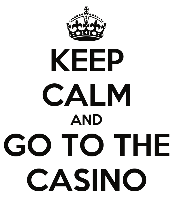 go to the casino