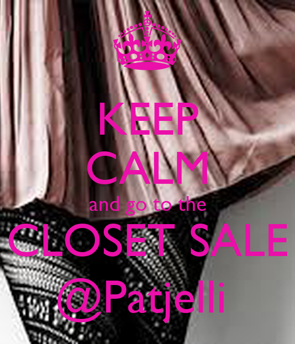 KEEP CALM and go to the CLOSET SALE @Patjelli Poster ...