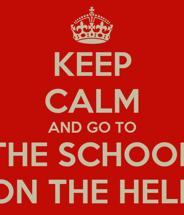 keep calm and go to the school on the hell poster