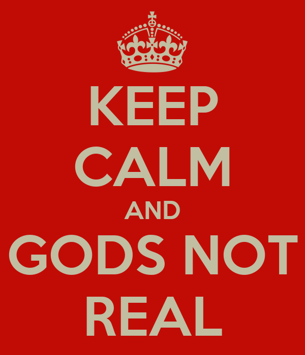 KEEP CALM AND GODS NOT...