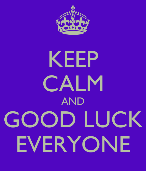 Good Luck Everyone >> Keep Calm And Good Luck Everyone Poster Sheila Keep Calm O Matic