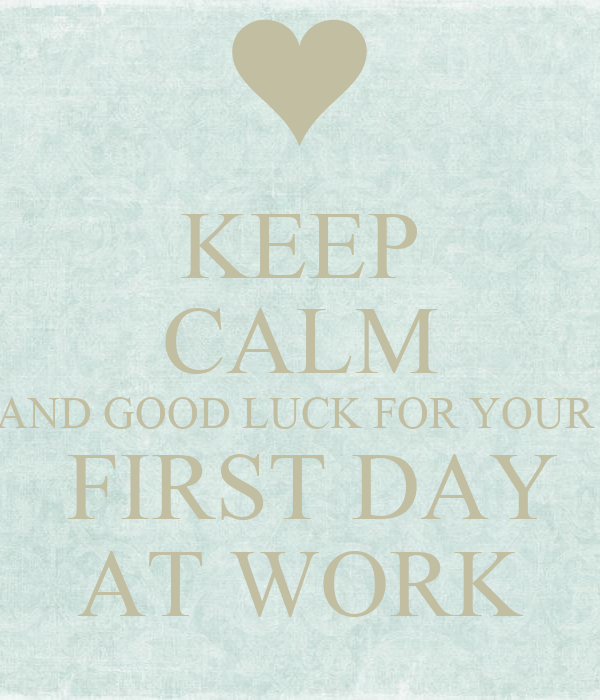 Keep Calm And Good Luck For Your First Day At Work Poster 14344534