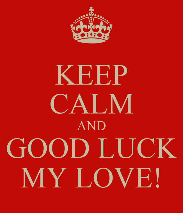 Keep Calm And Good Morning My Love : Keep calm and good luck my love poster ron