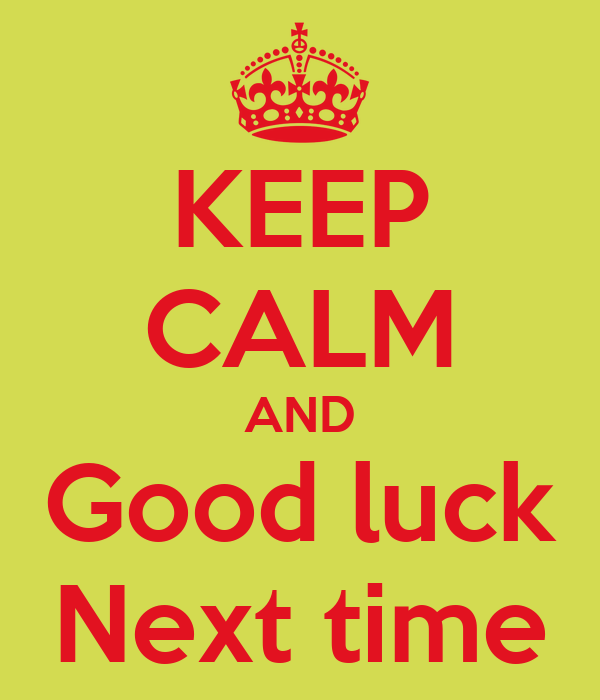 Keep Calm And Good Luck Next Time Poster Omar Vazquez V