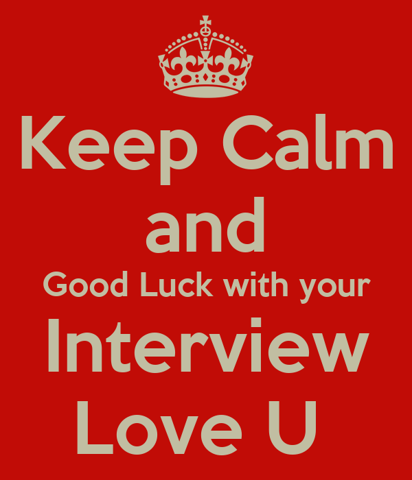keep calm and good luck with your interview love u poster