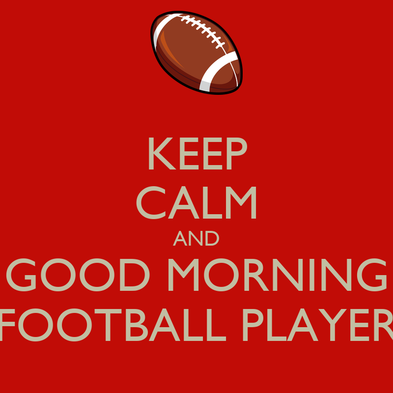 Keep Calm And Good Morning Football Player Poster Angie Keep Calm O Matic