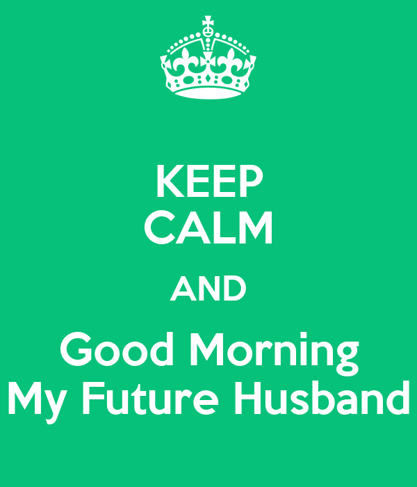 Keep Calm And Good Morning My Future Husband Poster Keirra