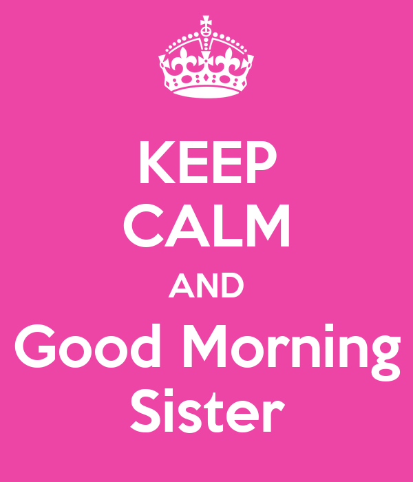 Keep Calm And Good Morning Sister Poster Mike Keep Calm O Matic
