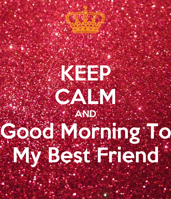 Keep Calm And Good Morning To My Best Friend Poster Arman Keep