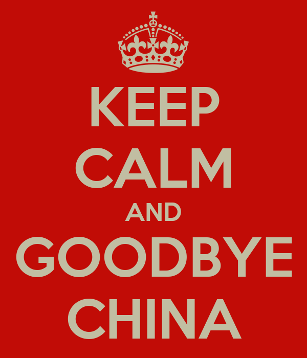 keep-calm-and-goodbye-china - The beginning of the end: One of the biggest trends in China is slowing down - Asia | Middle East