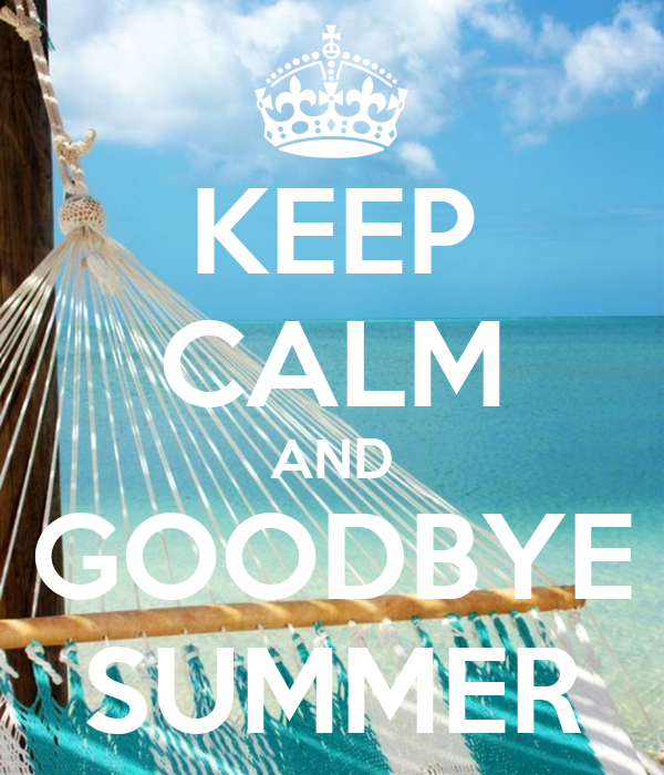 KEEP CALM AND GOODBYE SUMMER - KEEP CALM AND CARRY ON Image Generator