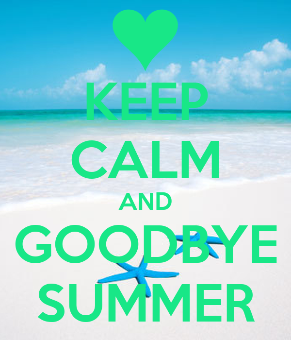 KEEP CALM AND GOODBYE SUMMER Poster  Elly  Keep Calm-o-Matic