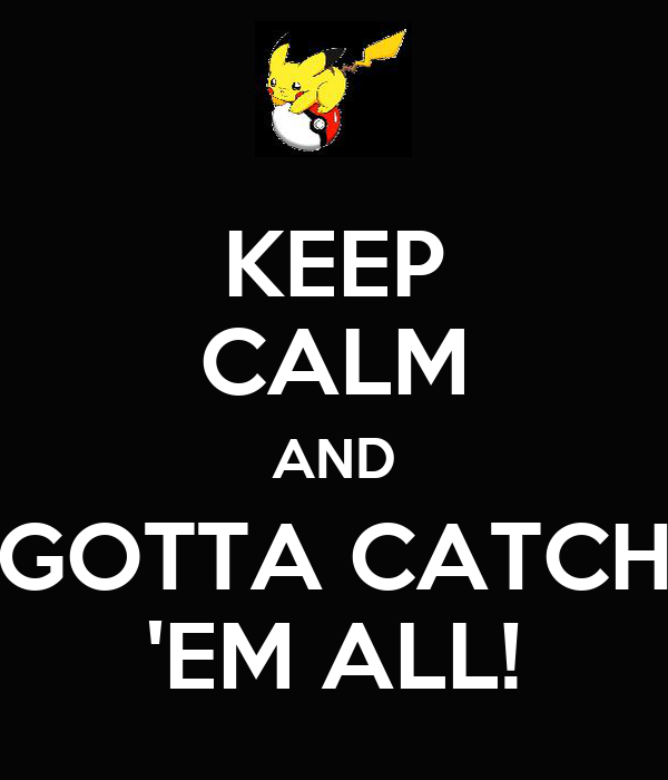Keep Calm And Gotta Catch Em All 2