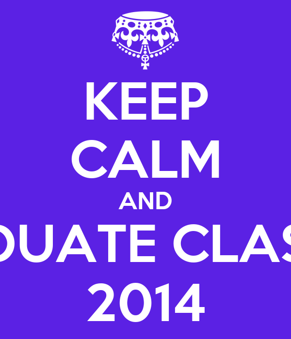Graduating Class Of 2014 Backgrounds KEEP CALM AND GRADUATE...