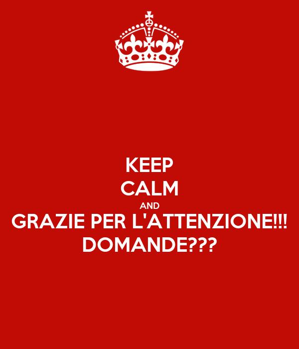 Keep Calm And Grazie Per Lattenzione Domande Poster