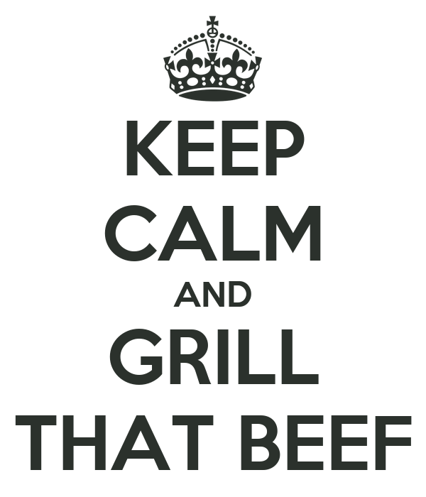 keep-calm-and-grill-that-beef.png
