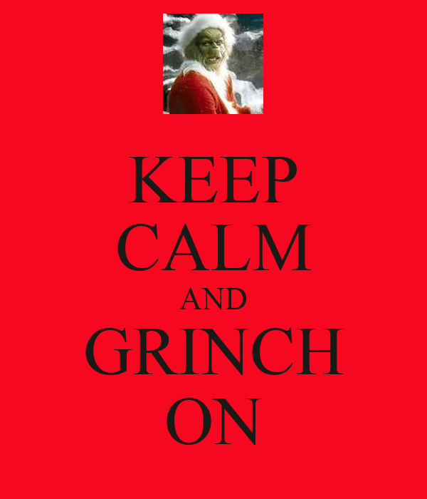 KEEP CALM AND GRINCH ON