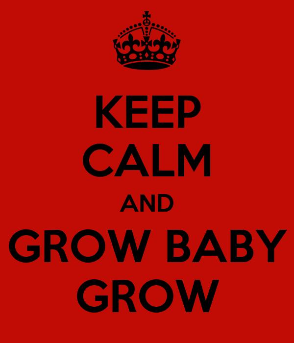 KEEP CALM AND GROW BABY GROW Poster | liv_sta | Keep Calm-o-Matic