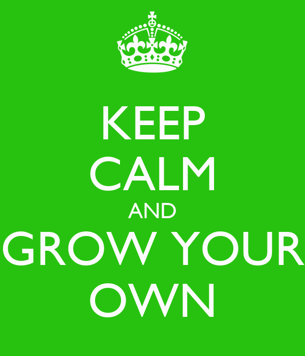Keep calm and grow your own poster alex keep calm o matic - Make your own keep calm wallpaper free ...
