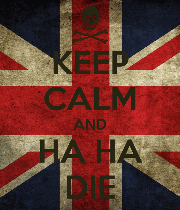 KEEP CALM AND HA HA DIE - KEEP CALM AND CARRY ON Image Generator