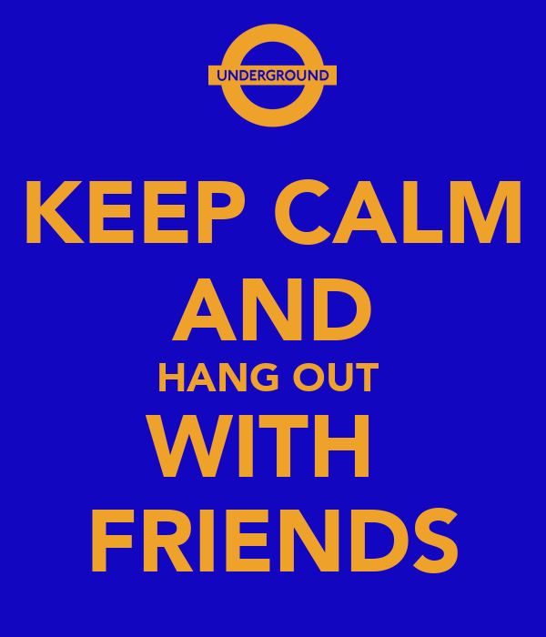 KEEP CALM AND HANG OUT WITH FRIENDS Poster ...