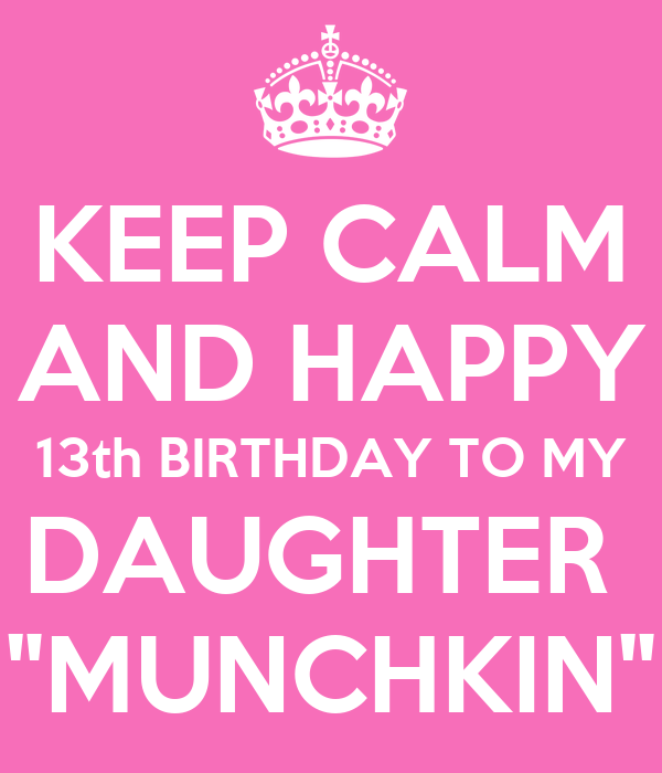 """KEEP CALM AND HAPPY 13th BIRTHDAY TO MY DAUGHTER """"MUNCHKIN"""