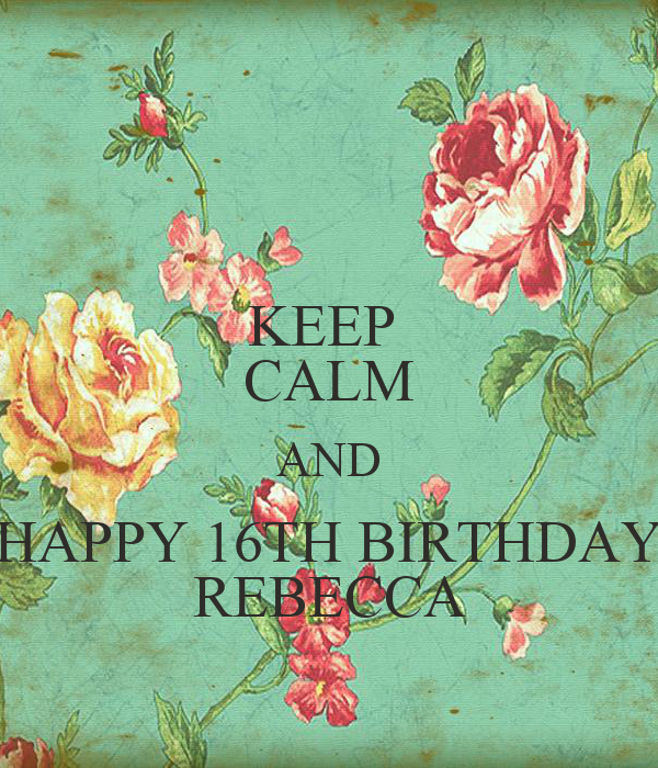 KEEP CALM AND HAPPY 16TH BIRTHDAY REBECCA Poster
