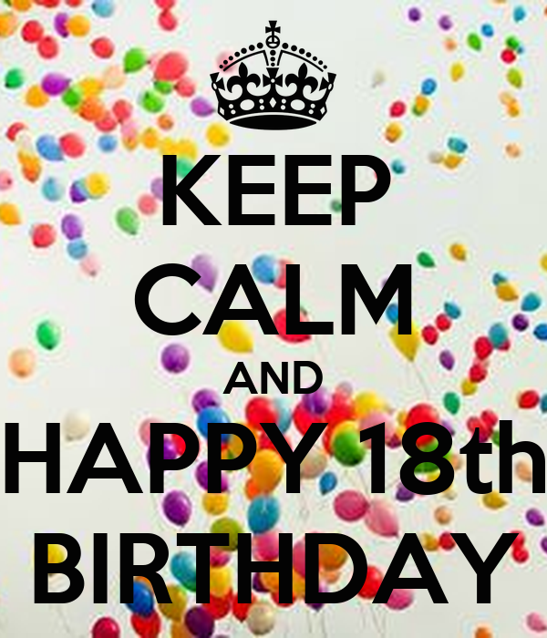 keep-calm-and-happy-18th-birthday-147.png (600×700 ...