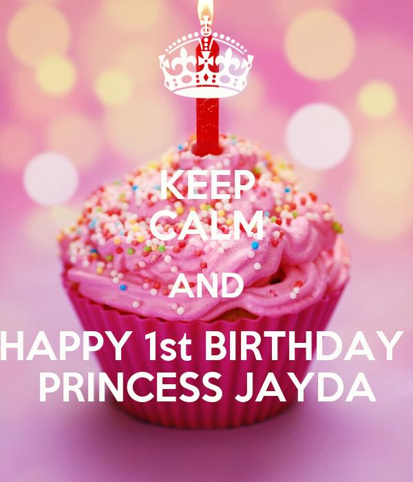 KEEP CALM AND HAPPY 1st BIRTHDAY PRINCESS JAYDA
