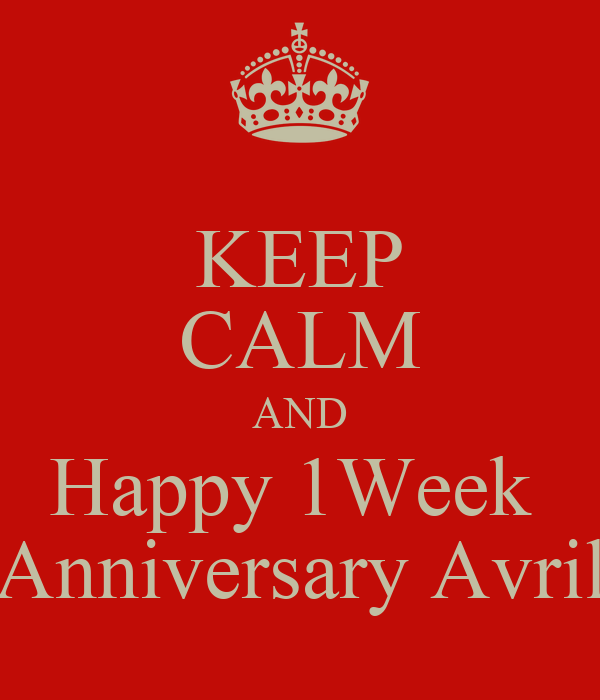 keep calm and happy 1week anniversary avril