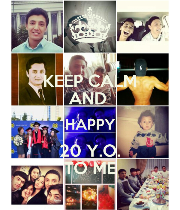 KEEP CALM AND HAPPY 20 Y.O. TO ME Poster   Anvar   Keep