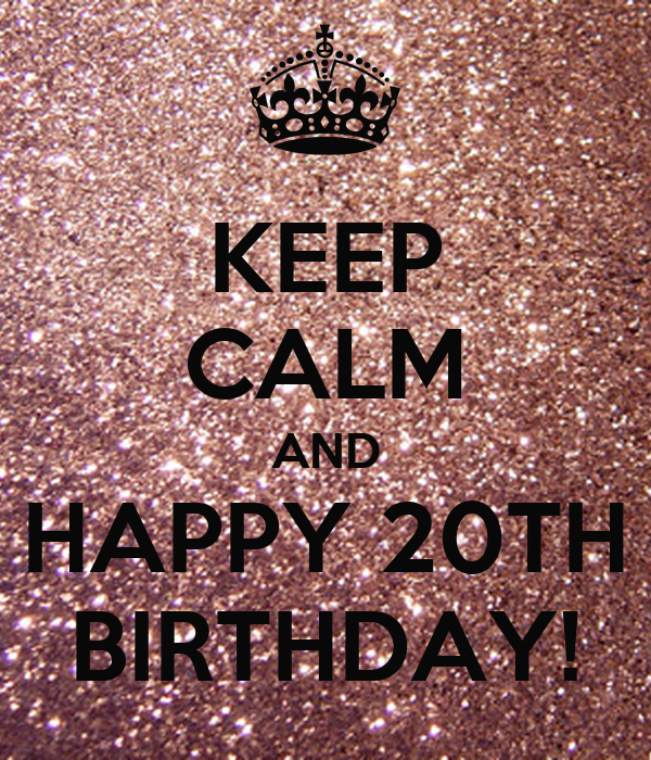 Happy Birthday 20th Quotes: KEEP CALM AND HAPPY 20TH BIRTHDAY! Poster