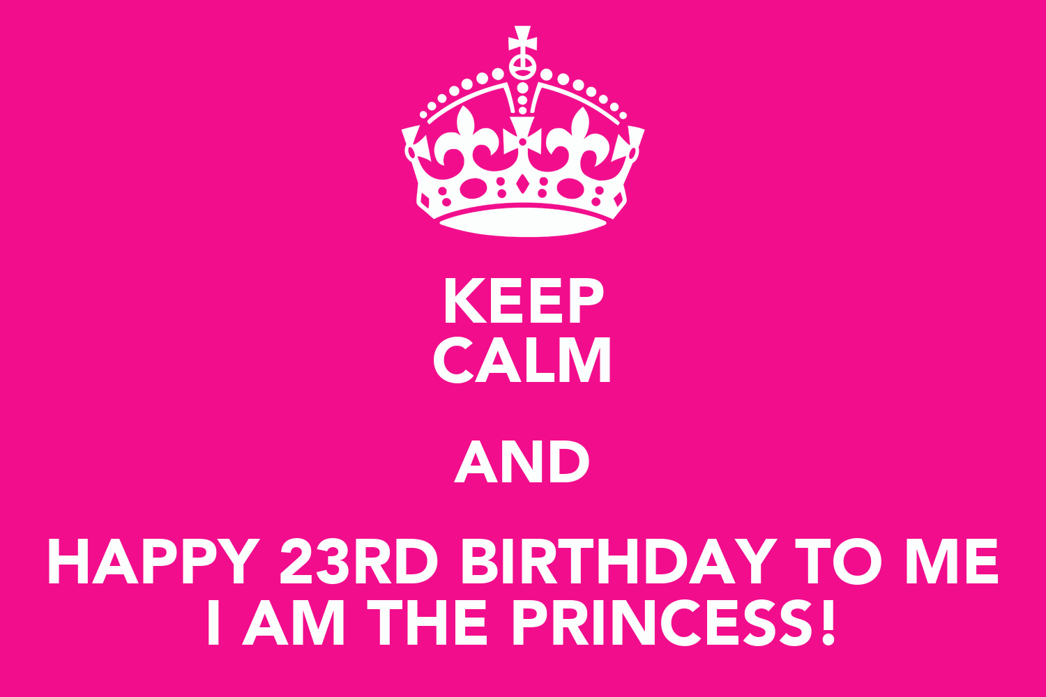 KEEP CALM AND HAPPY 23RD  I Am Happy Facebook Covers