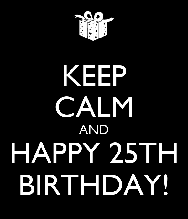 Plauderecke Keep-calm-and-happy-25th-birthday-15