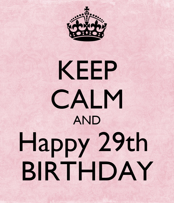 KEEP CALM AND Happy 29th BIRTHDAY Poster