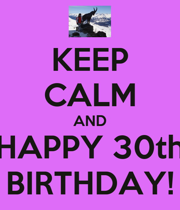 Happy Birthday To Walkonby Jan 30: KEEP CALM AND HAPPY 30th BIRTHDAY! Poster