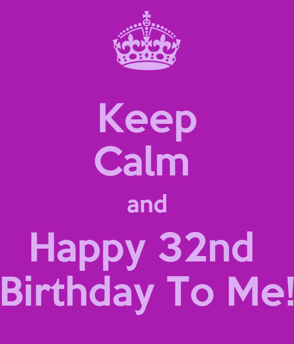 Keep Calm And Happy 32nd Birthday To Me! Poster