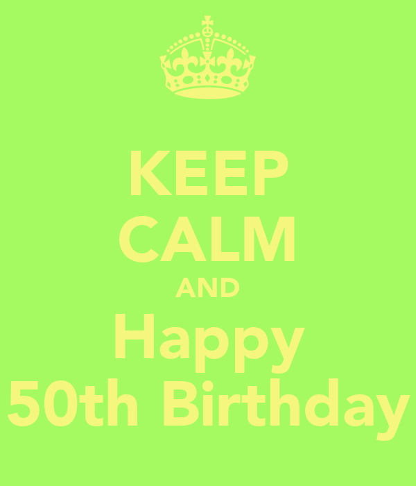 KEEP CALM AND Happy 50th Birthday Poster