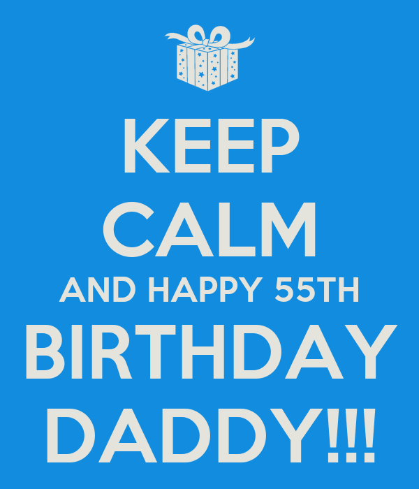 KEEP CALM AND HAPPY 55TH BIRTHDAY DADDY