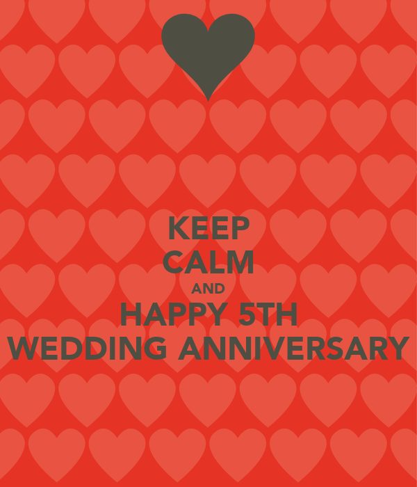 KEEP CALM AND HAPPY 5TH WEDDING ANNIVERSARY Poster Anto Keep Calm ...