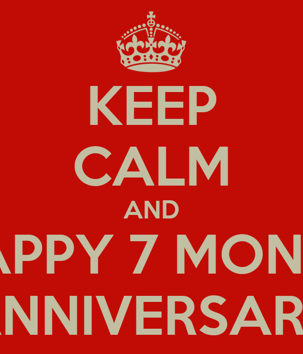 Keep calm and happy 7 month anniversary keep calm and carry on image