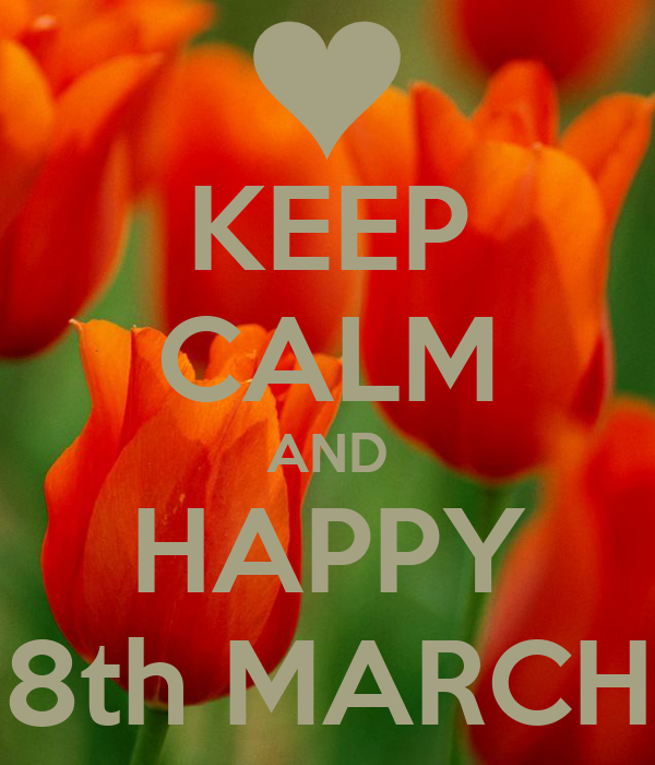 http://sd.keepcalm-o-matic.co.uk/i/keep-calm-and-happy-8th-march.png