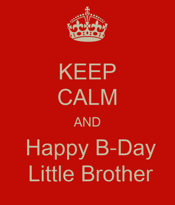 Iphone wallpaper keep calm - Keep Calm And Happy B Day Little Brother Keep Calm And