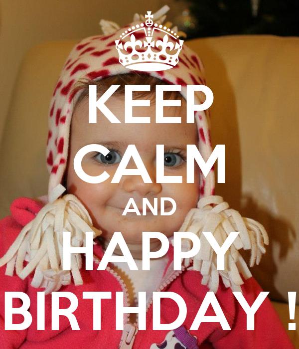KEEP CALM AND HAPPY BIRTHDAY !