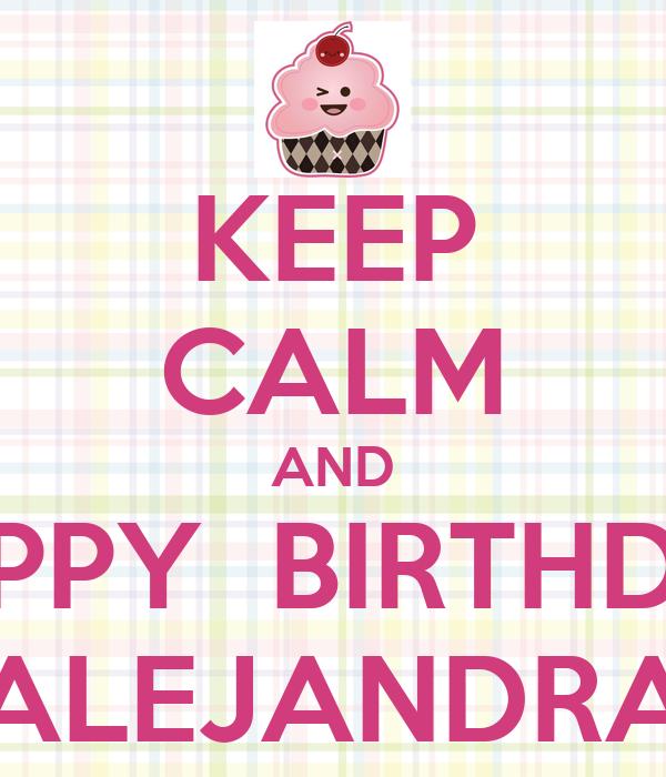 KEEP CALM AND HAPPY BIRTHDAY ALEJANDRA Poster