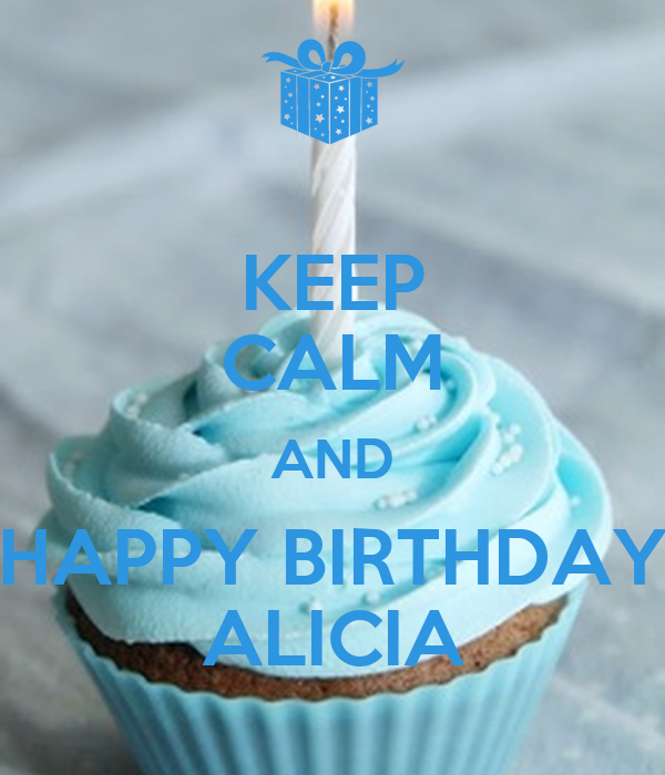 KEEP CALM AND HAPPY BIRTHDAY ALICIA Poster